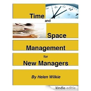 Time and Space Management for New Managers (Management Skills for New Managers Book 1) (English Edition) [Kindle-editie]