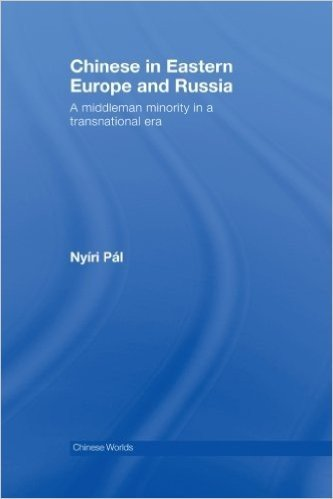 Chinese in Eastern Europe and Russia: A Middleman Minority in a Transnational Era (Chinese Worlds)
