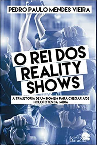O rei dos reality show: A Trajetória De Um Homem Para Chegar Aos Holofotes Da Mídia