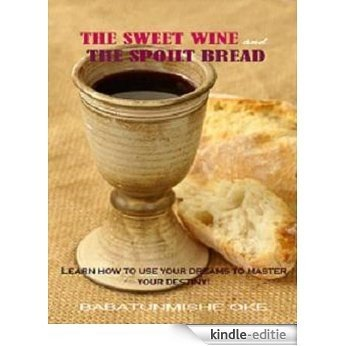 YOUR DREAMS: THE SWEET WINE AND THE SPOILT BREAD (English Edition) [Kindle-editie]