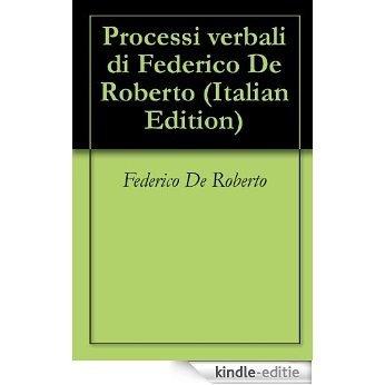 Processi verbali di Federico De Roberto (Italian Edition) [Kindle-editie]