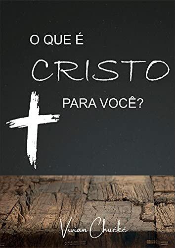 O QUE É CRISTO PARA VOCÊ?