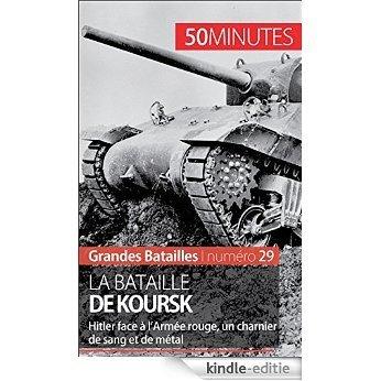La bataille de Koursk: Hitler face à l'Armée rouge, un charnier de sang et de métal (Grandes Batailles t. 29) (French Edition) [Kindle-editie]