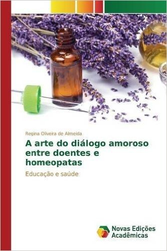 A Arte Do Dialogo Amoroso Entre Doentes E Homeopatas