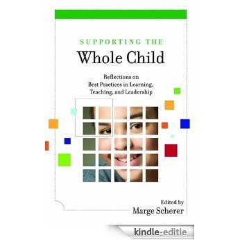 Supporting the Whole Child: Reflections on Best Practices in Learning, Teaching, and Leadership [Kindle-editie]