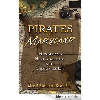 Pirates of Maryland: Plunder and High Adventure in the Chesapeake Bay [Kindle-editie]