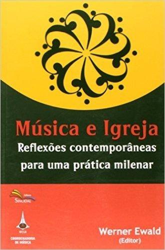 Música e Igreja. Reflexões Contemporâneas Para Uma Prática Milenar