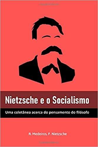 Nietzsche e o Socialismo: Uma coletânea acerca do pensamento do filósofo