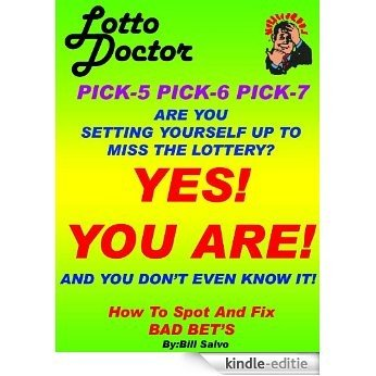 LOTTO DOCTOR Pick-5-6-7 Are You Actually MINIMIZING Your Chance At Winning And Dont Even Know It? YES YOU ARE! (English Edition) [Kindle-editie]