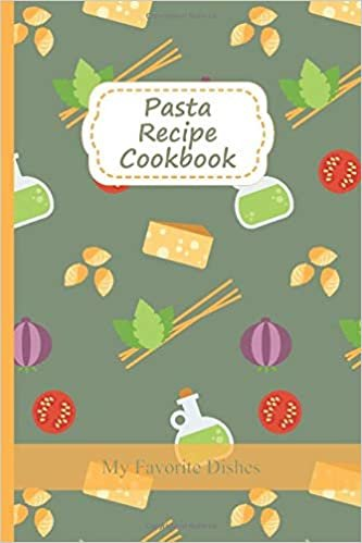 Pasta Recipe Cookbook: My Favorite Dishes | DIY Cookbook To Write In For Italian Cooking Fans | 6x9 | 120 pages [B00024]