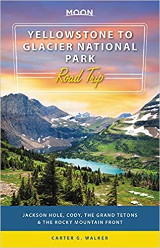 Moon Yellowstone to Glacier National Park Road Trip (First Edition): Jackson Hole, Cody, the Grand Tetons & the Rocky Mountain Front (Travel Guide)