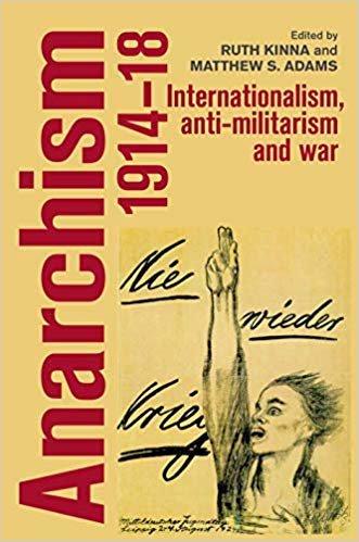 Anarchism, 1914-18: Internationalism, Anti-Militarism and War