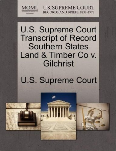 U.S. Supreme Court Transcript of Record Southern States Land & Timber Co V. Gilchrist