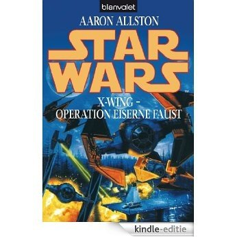 Star Wars X-Wing - Operation Eiserne Faust [Kindle-editie]