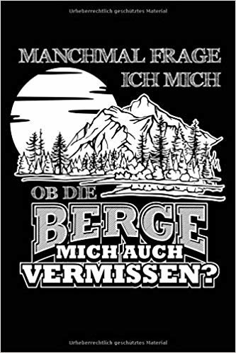 Vermissen die Berge mich?: Notizbuch / Notizheft für Wandern Berg-Wandern Bergsteigen Klettern Outdoor Trekking Camping A5 (6x9in) liniert mit Linien