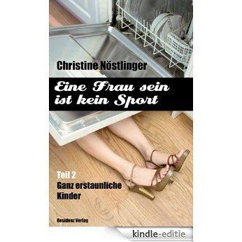 Ganz erstaunliche Kinder: Eine Frau sein ist kein Sport Teil 2 (German Edition) [Kindle-editie]