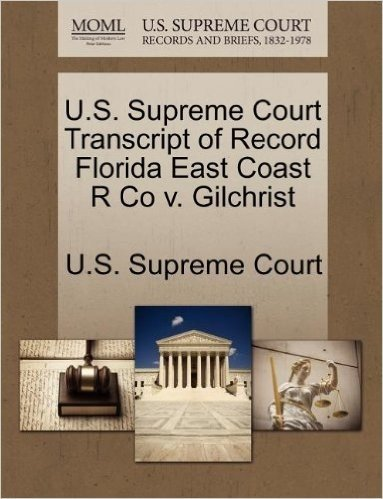 U.S. Supreme Court Transcript of Record Florida East Coast R Co V. Gilchrist