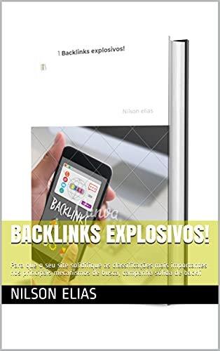 Backlinks explosivos!: Para que o seu site solidifique as classificações mais importantes nos principais mecanismos de busca, campanha sólida de backli