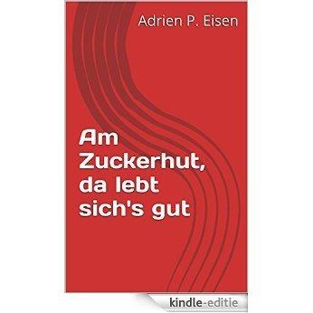 Am Zuckerhut, da lebt sich's gut (German Edition) [Kindle-editie]