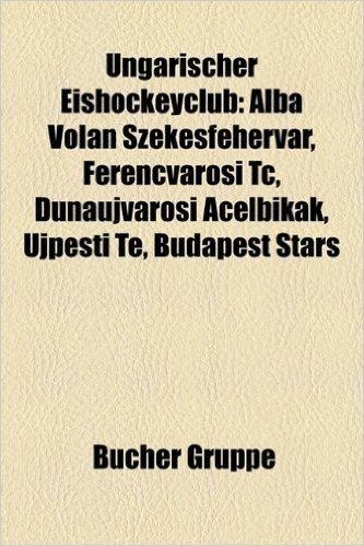 Ungarischer Eishockeyclub: Alba Vol N Sz Kesfeh RV R, Ferencv Rosi Tc, Duna Jv Rosi AC Lbik K, Jpesti Te, Budapest Stars