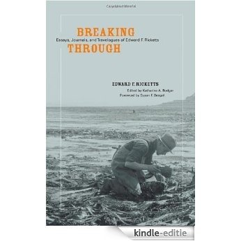 Breaking Through: Essays, Journals, and Travelogues of Edward F. Ricketts [Kindle-editie]