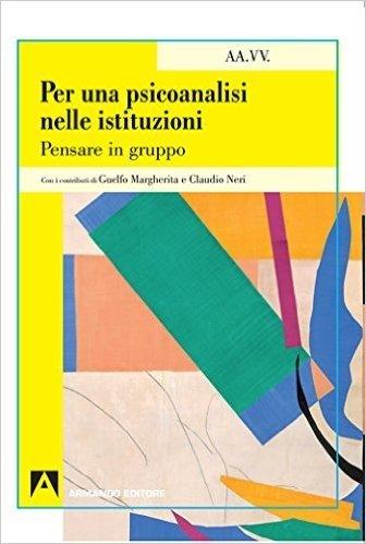 Per una psicoanalisi nelle istituzioni: Psicoanalisi e psichiatria dinamica