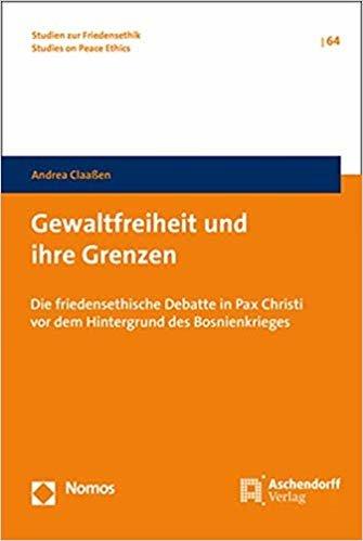Gewaltfreiheit und ihre Grenzen: Die friedensethische Debatte in Pax Christi vor dem Hintergrund des Bosnienkrieges (Studien Zur Friedensethik)
