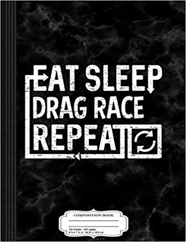 Eat Sleep Drag Race: Composition Notebook College Ruled 9¾ x 7½ 100 Sheets 200 Pages For Writing