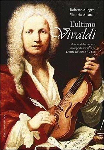 L'ultimo Vivaldi. Note storiche per una scoperta vivaldiana. Sonate RV 809 e RV 820
