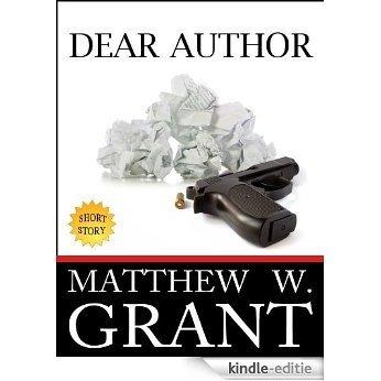 Dear Author - How Sending Agent Manuscript Queries & Receiving Publisher Rejection Letters Drives Writers Insane (English Edition) [Kindle-editie]