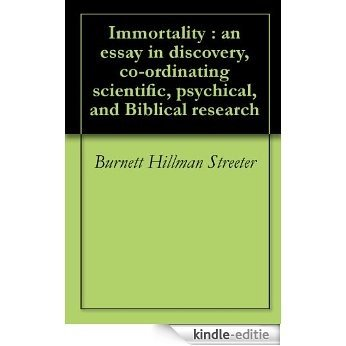 Immortality : an essay in discovery, co-ordinating scientific, psychical, and Biblical research (English Edition) [Kindle-editie]