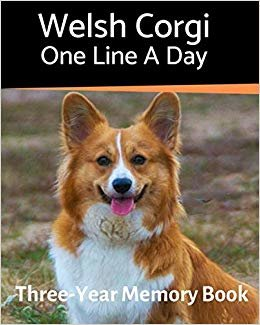 Welsh Corgi - One Line a Day: A Three-Year Memory Book to Track Your Dog's Growth (A Memory a Day for Dogs)