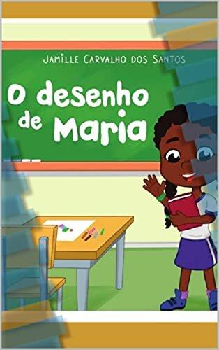 O DESENHO DE MARIA: A HISTÓRIA (As Aventuras de Maria Livro 1)