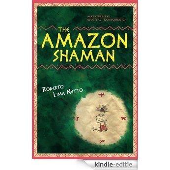 The Amazon Shaman (English Edition) [Kindle-editie]