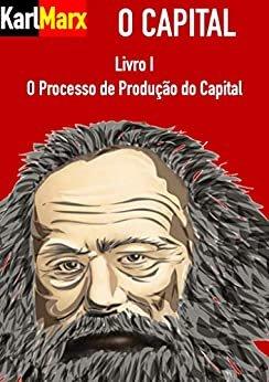O Capital - Livro Primeiro: O Processo de Produção do Capital