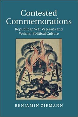 Contested Commemorations: Republican War Veterans and Weimar Political Culture