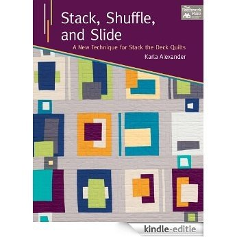 Stack, Shuffle, and Slide: A New Technique for Stack the Deck Quilts [Kindle-editie]