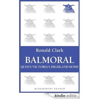 Balmoral: Queen Victoria's Highland Home (Bloomsbury Reader) [Kindle-editie]