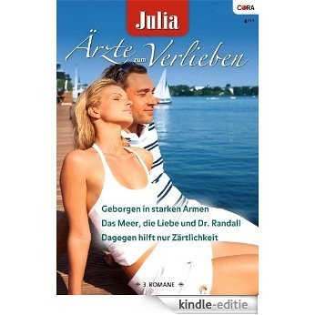 Julia Ärzte zum Verlieben Band 40: Dagegen hileft nur Zärtlichkeit / Das Meer, die Liebe und Dr. Randall / Geborgen in starken Armen / [Kindle-editie]