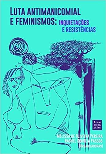 Luta antimanicomial e feminismos: Inquietações e resistências