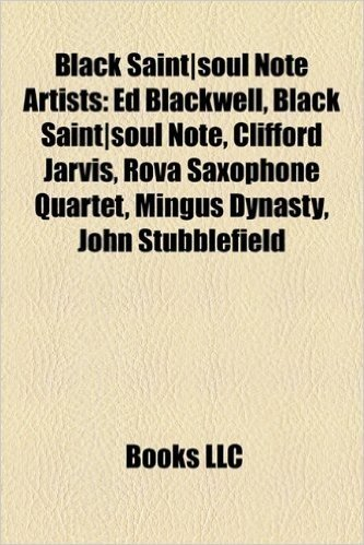 Black Saint-Soul Note Artists: Ed Blackwell, Black Saint-Soul Note, Clifford Jarvis, Rova Saxophone Quartet, Mingus Dynasty, John Stubblefield