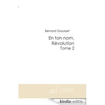 En ton nom, Révolution Tome 2 (FICTION) [Kindle-editie]