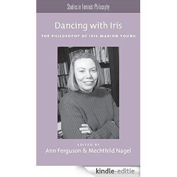 Dancing with Iris: The Philosophy of Iris Marion Young (Studies in Feminist Philosophy) [Kindle-editie]