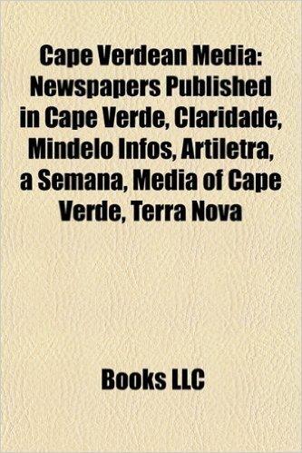 Cape Verdean Media: Newspapers Published in Cape Verde, Claridade, Mindelo Infos, Artiletra, a Semana, Media of Cape Verde, Terra Nova