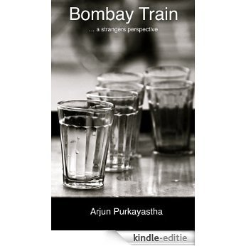 Bombay Train ... a strangers perspective (English Edition) [Kindle-editie]