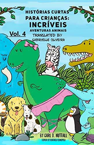 Histórias Curtas Para Crianças: Incríveis Aventuras Animais - Vol. 4
