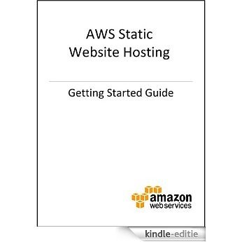 Getting Started Guide: AWS Static Website Hosting (English Edition) [Kindle-editie]