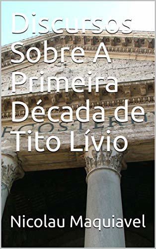 Discursos Sobre A Primeira Década de Tito Lívio