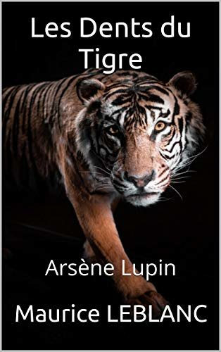 Les Dents du Tigre: Arsène Lupin (French Edition)