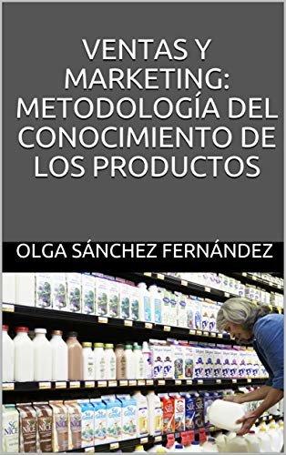 VENTAS Y MARKETING: METODOLOGÍA DEL CONOCIMIENTO DE LOS PRODUCTOS